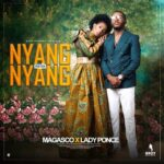 EXCLUSIVE VIDEO: MAGASCO FT LADY PONCE – NYANG NYANG