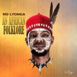 "HIP HOP: MD LYONGA RELEASES INSIGHTFUL ALBUM ""AN AFRICAN FOLKLORE"""