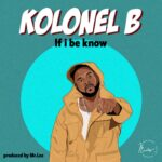 """MUSIC VIDEO: KOLONEL B CHURNS OUT A NEW SINGLE TITLED """"IF I BE KNOW"""" (MR. LEE)"""