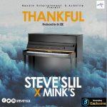 EXCLUSIVE: STEVE'SLIL FT MINK'S – THANKFUL (PROD. BY DJ ZEE)